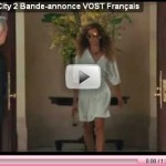 Sex and The City 2 la bande annonce Trailer